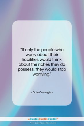 "Dale Carnegie quote: ""If only the people who worry about…""- at QuotesQuotesQuotes.com"