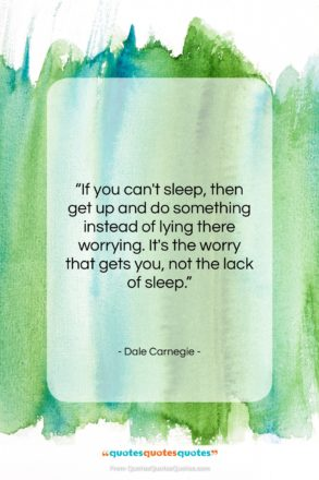 "Dale Carnegie quote: ""If you can't sleep, then get up…""- at QuotesQuotesQuotes.com"