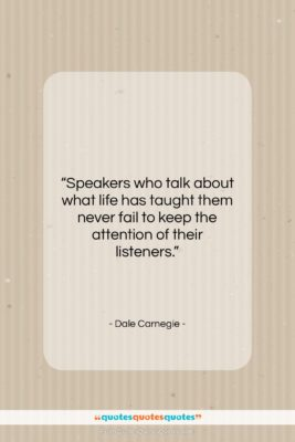 """Dale Carnegie quote: """"Speakers who talk about what life has…""""- at QuotesQuotesQuotes.com"""