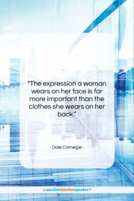 """Dale Carnegie quote: """"The expression a woman wears on her…""""- at QuotesQuotesQuotes.com"""