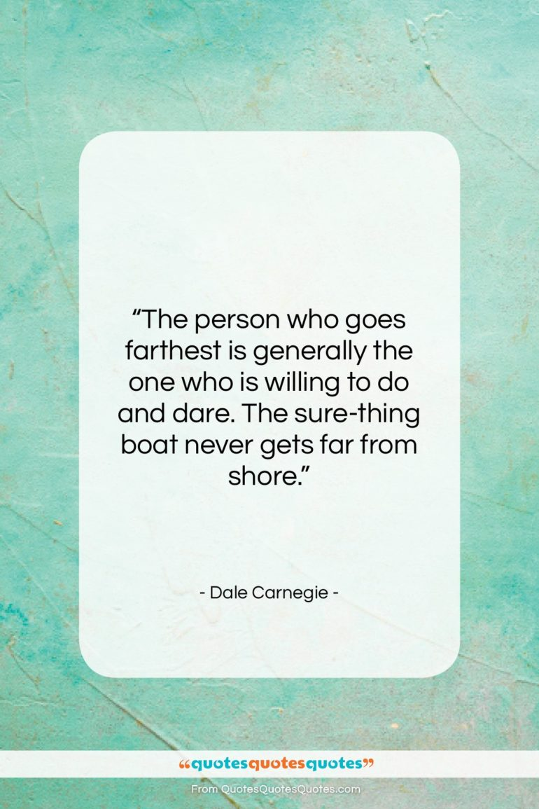 """Dale Carnegie quote: """"The person who goes farthest is generally…""""- at QuotesQuotesQuotes.com"""
