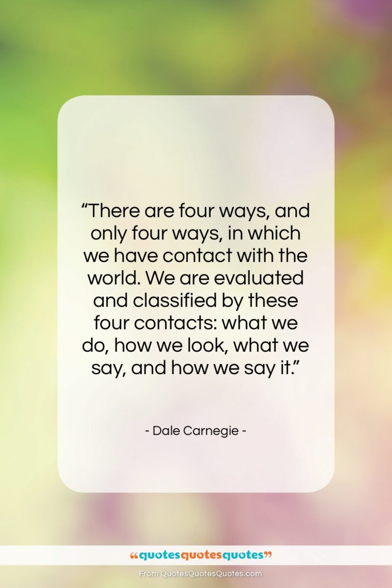 """Dale Carnegie quote: """"There are four ways, and only four…""""- at QuotesQuotesQuotes.com"""