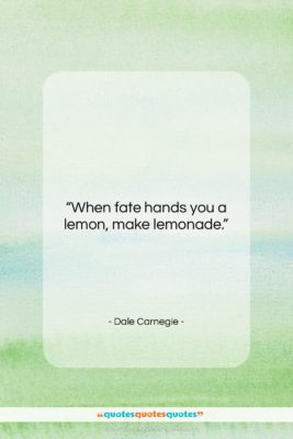 """Dale Carnegie quote: """"When fate hands you a lemon, make…""""- at QuotesQuotesQuotes.com"""