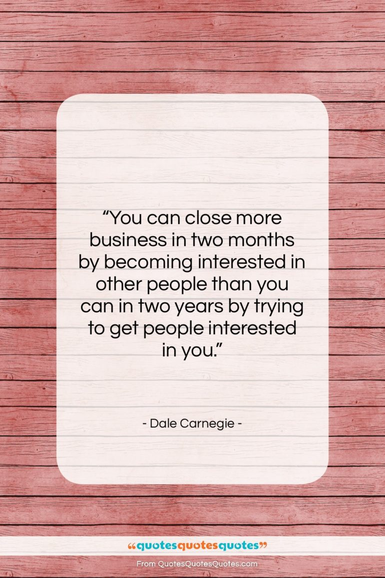 """Dale Carnegie quote: """"You can close more business in two…""""- at QuotesQuotesQuotes.com"""