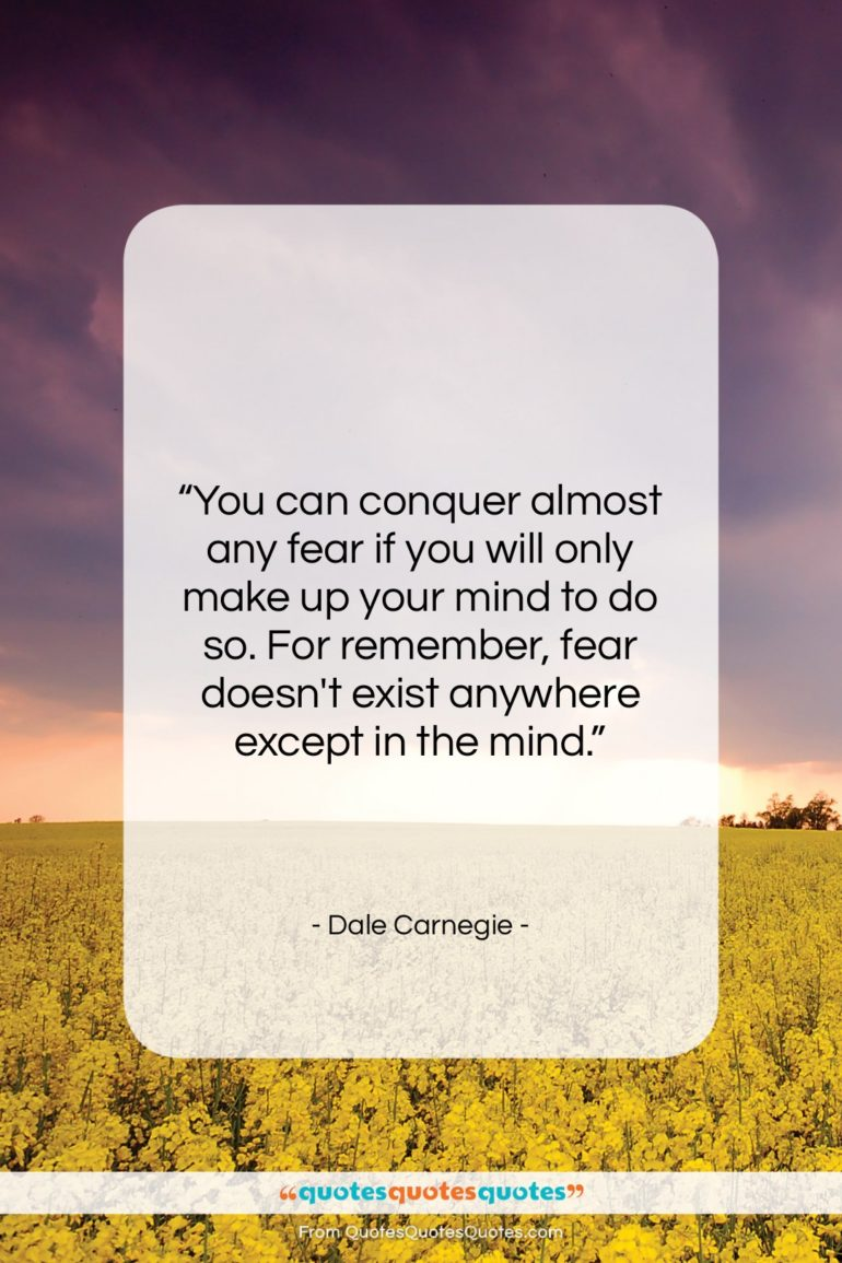 """Dale Carnegie quote: """"You can conquer almost any fear if…""""- at QuotesQuotesQuotes.com"""