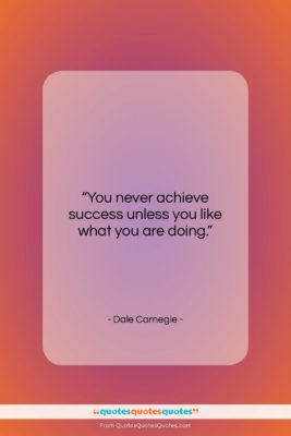 """Dale Carnegie quote: """"You never achieve success unless you like…""""- at QuotesQuotesQuotes.com"""