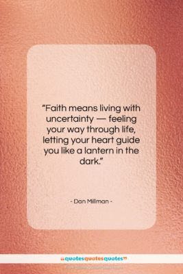 """Dan Millman quote: """"Faith means living with uncertainty — feeling…""""- at QuotesQuotesQuotes.com"""
