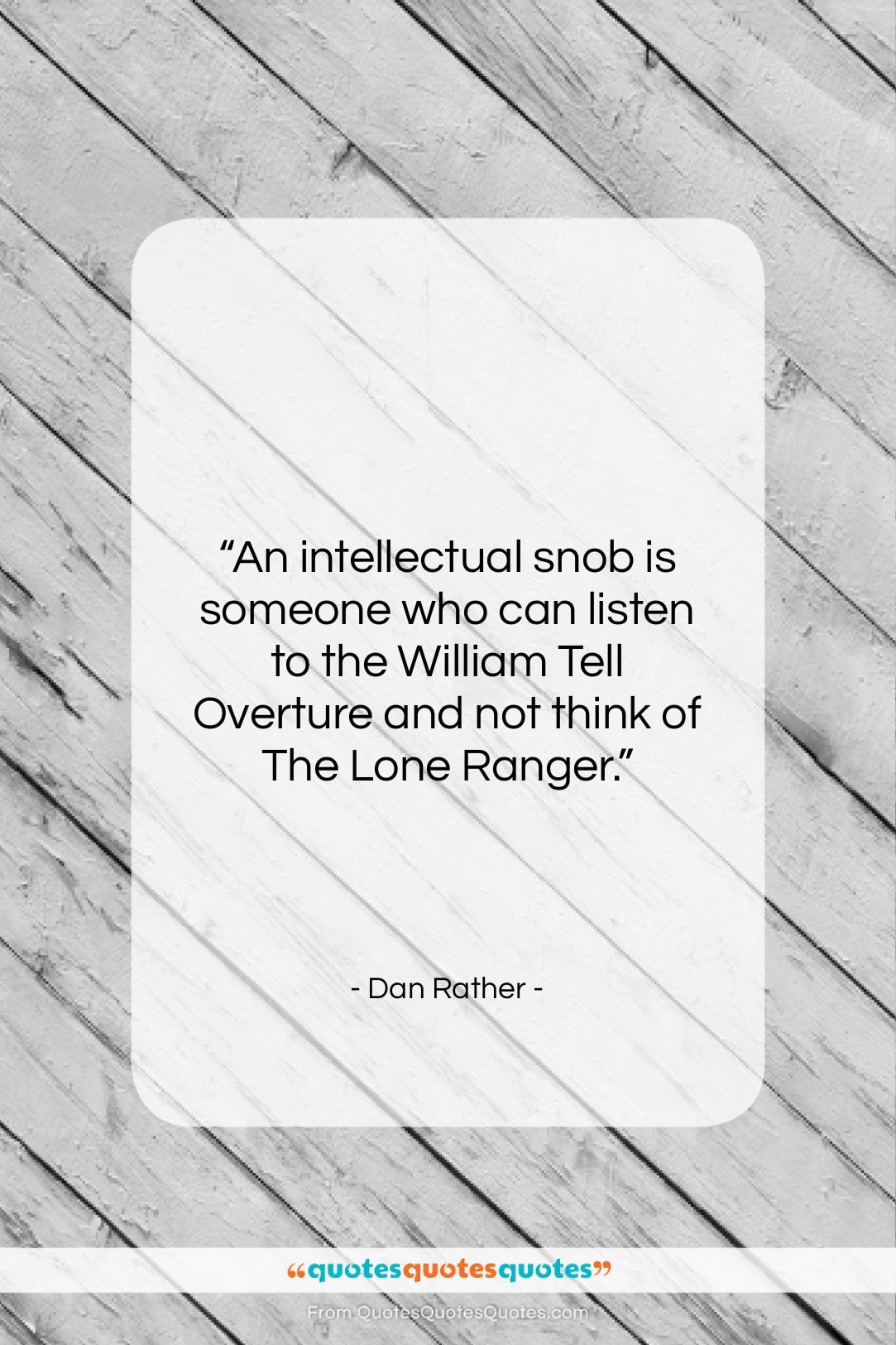 """Dan Rather quote: """"An intellectual snob is someone who can…""""- at QuotesQuotesQuotes.com"""
