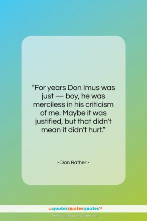 """Dan Rather quote: """"For years Don Imus was just —…""""- at QuotesQuotesQuotes.com"""