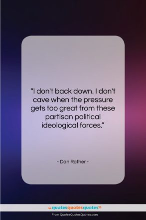 """Dan Rather quote: """"I don't back down. I don't cave…""""- at QuotesQuotesQuotes.com"""