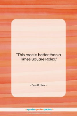 """Dan Rather quote: """"This race is hotter than a Times…""""- at QuotesQuotesQuotes.com"""