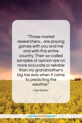 """Dan Rather quote: """"Those market researchers… are playing games with…""""- at QuotesQuotesQuotes.com"""