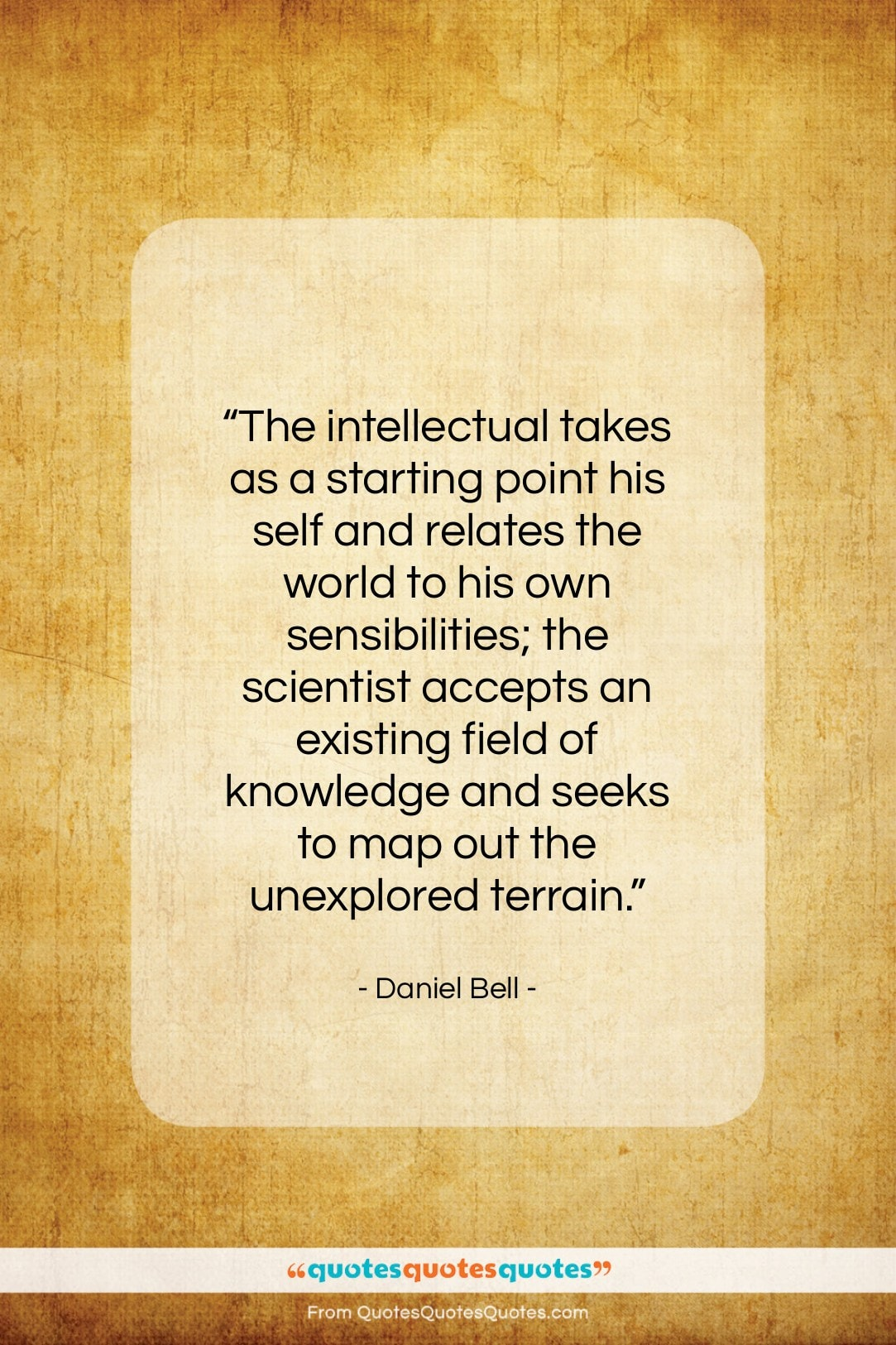 """Daniel Bell quote: """"The intellectual takes as a starting point…""""- at QuotesQuotesQuotes.com"""