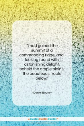 """Daniel Boone quote: """"I had gained the summit of a…""""- at QuotesQuotesQuotes.com"""