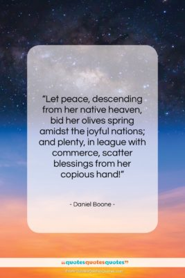 """Daniel Boone quote: """"Let peace, descending from her native heaven,…""""- at QuotesQuotesQuotes.com"""