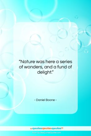 """Daniel Boone quote: """"Nature was here a series of wonders,…""""- at QuotesQuotesQuotes.com"""