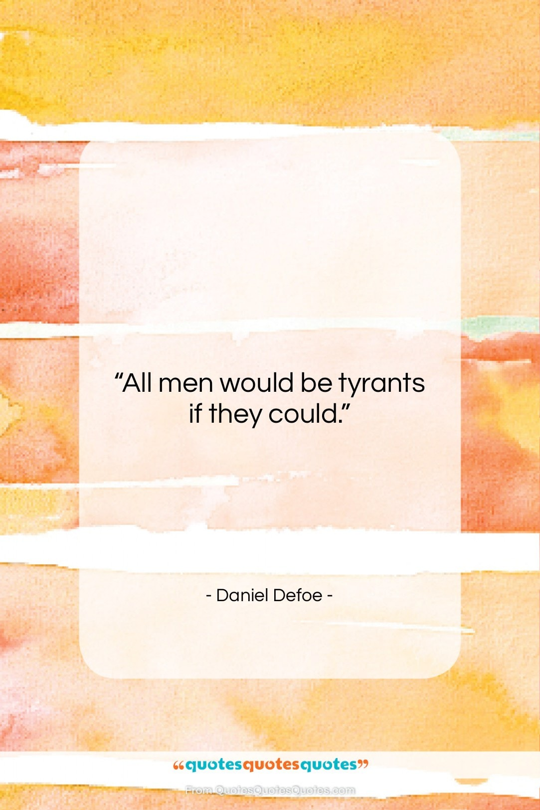 """Daniel Defoe quote: """"All men would be tyrants if they…""""- at QuotesQuotesQuotes.com"""