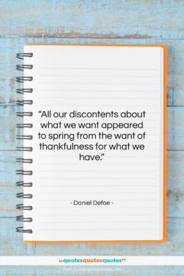 """Daniel Defoe quote: """"All our discontents about what we want…""""- at QuotesQuotesQuotes.com"""