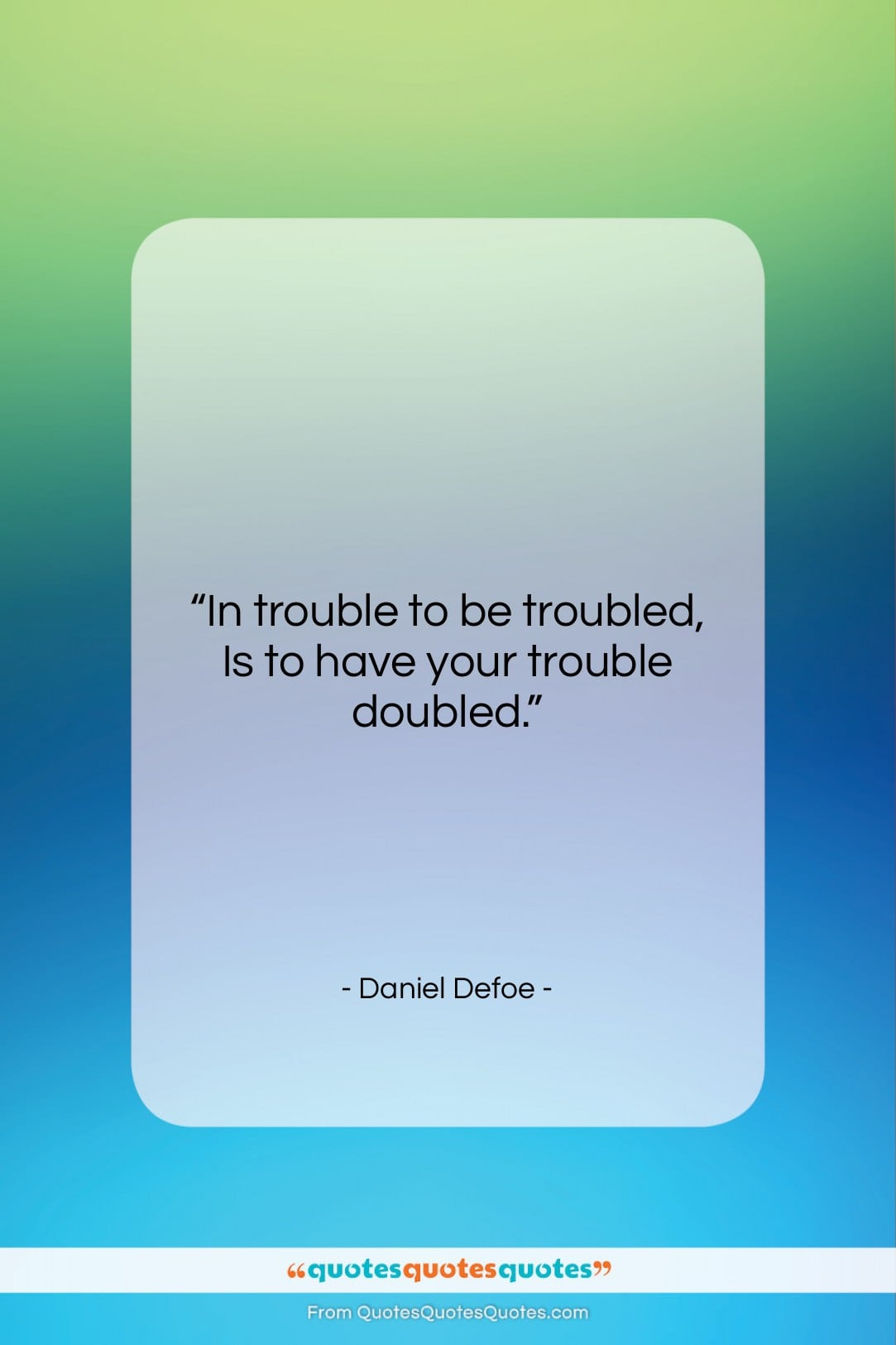 """Daniel Defoe quote: """"In trouble to be troubled, Is to…""""- at QuotesQuotesQuotes.com"""