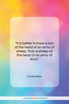 """Daniel Defoe quote: """"It is better to have a lion…""""- at QuotesQuotesQuotes.com"""