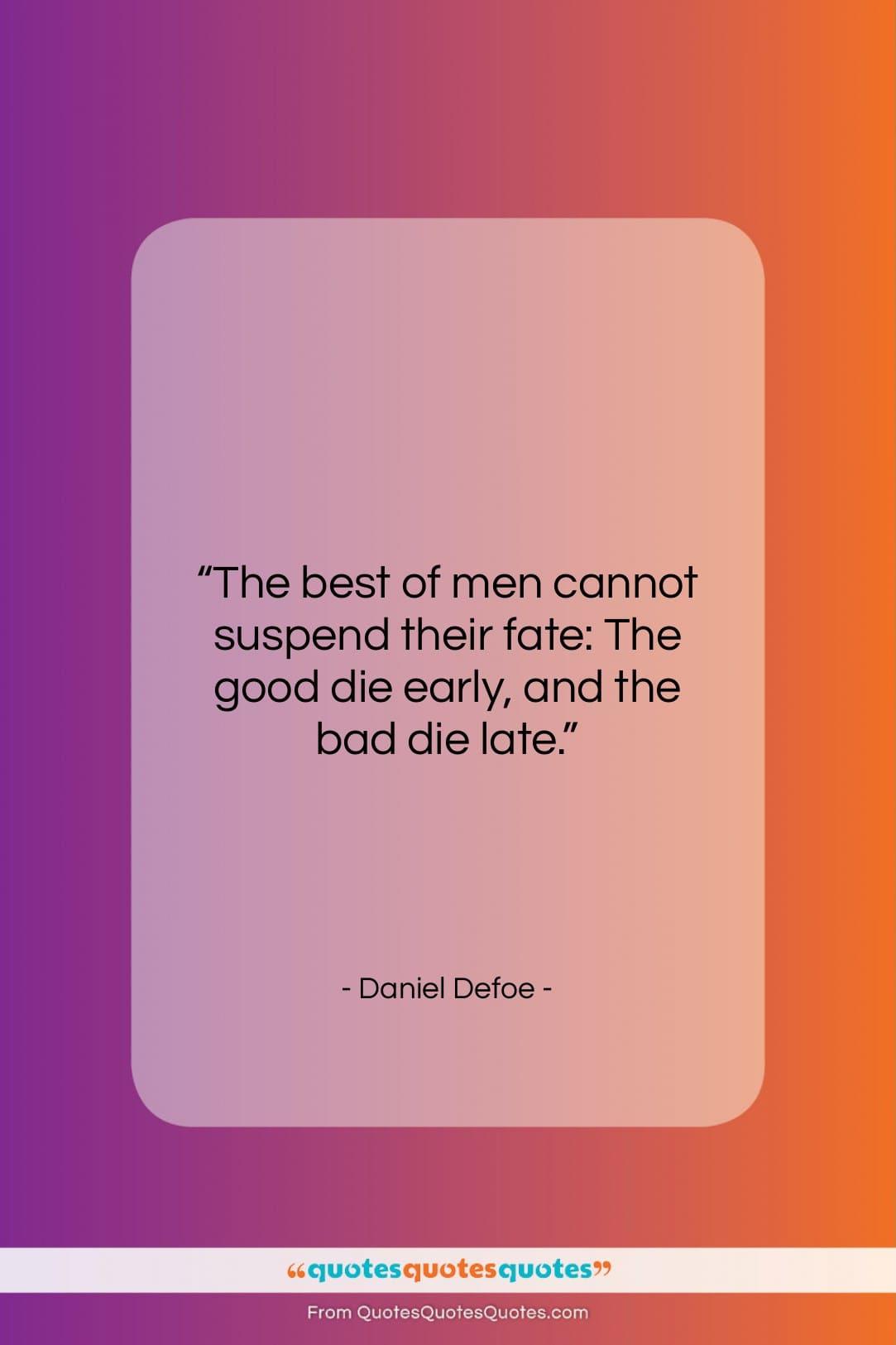"Daniel Defoe quote: ""The best of men cannot suspend their…""- at QuotesQuotesQuotes.com"