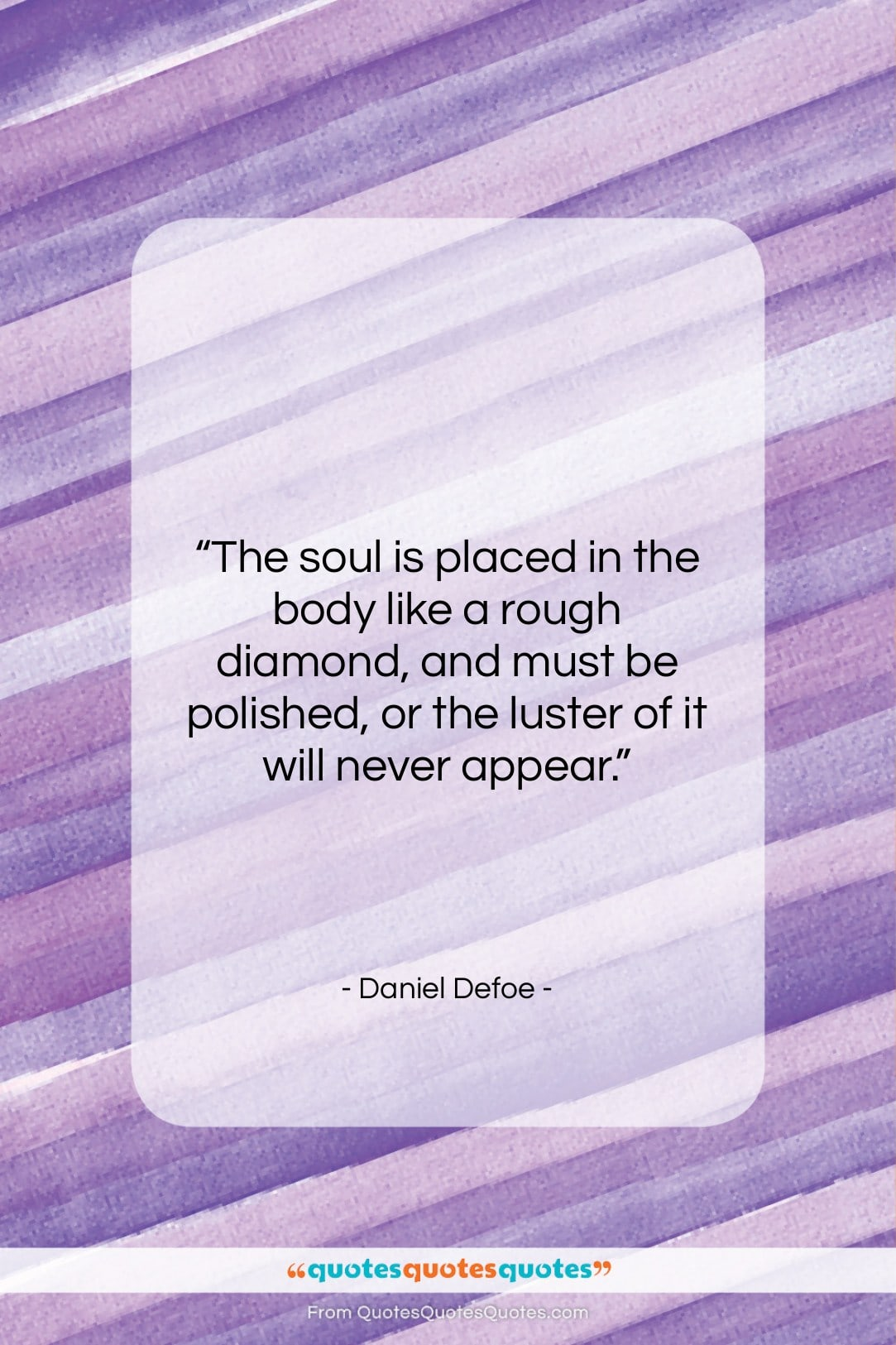 """Daniel Defoe quote: """"The soul is placed in the body…""""- at QuotesQuotesQuotes.com"""