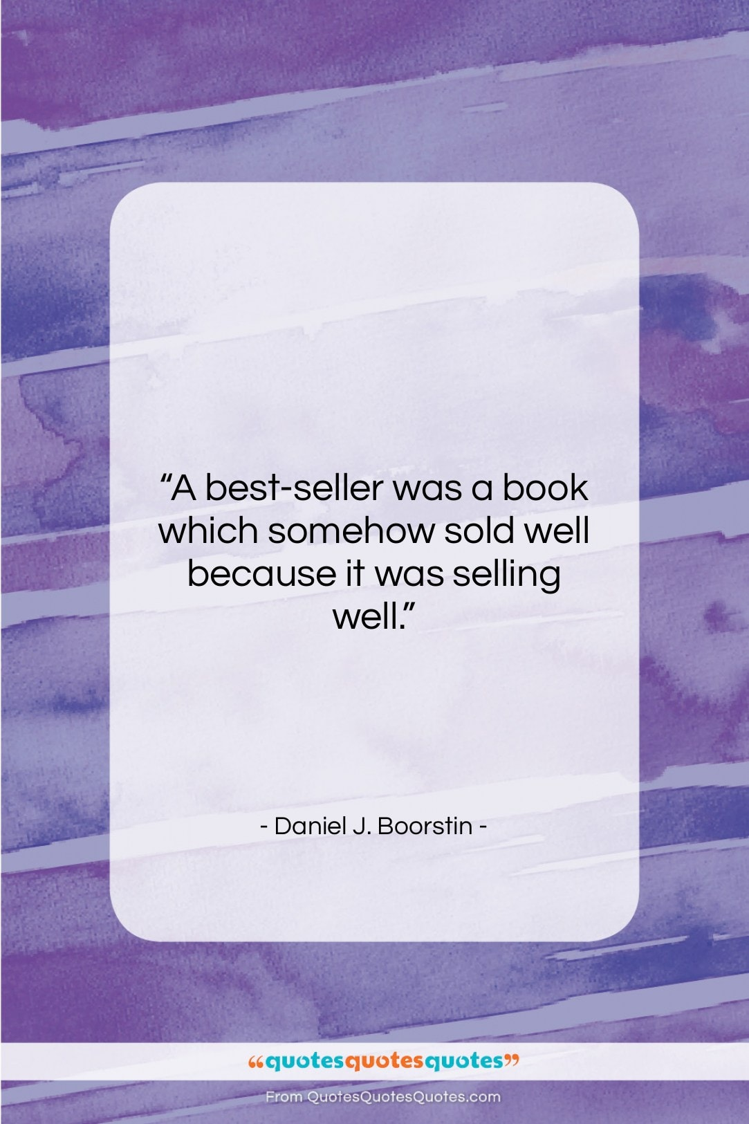 """Daniel J. Boorstin quote: """"A best-seller was a book which somehow…""""- at QuotesQuotesQuotes.com"""