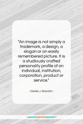 """Daniel J. Boorstin quote: """"An image is not simply a trademark,…""""- at QuotesQuotesQuotes.com"""