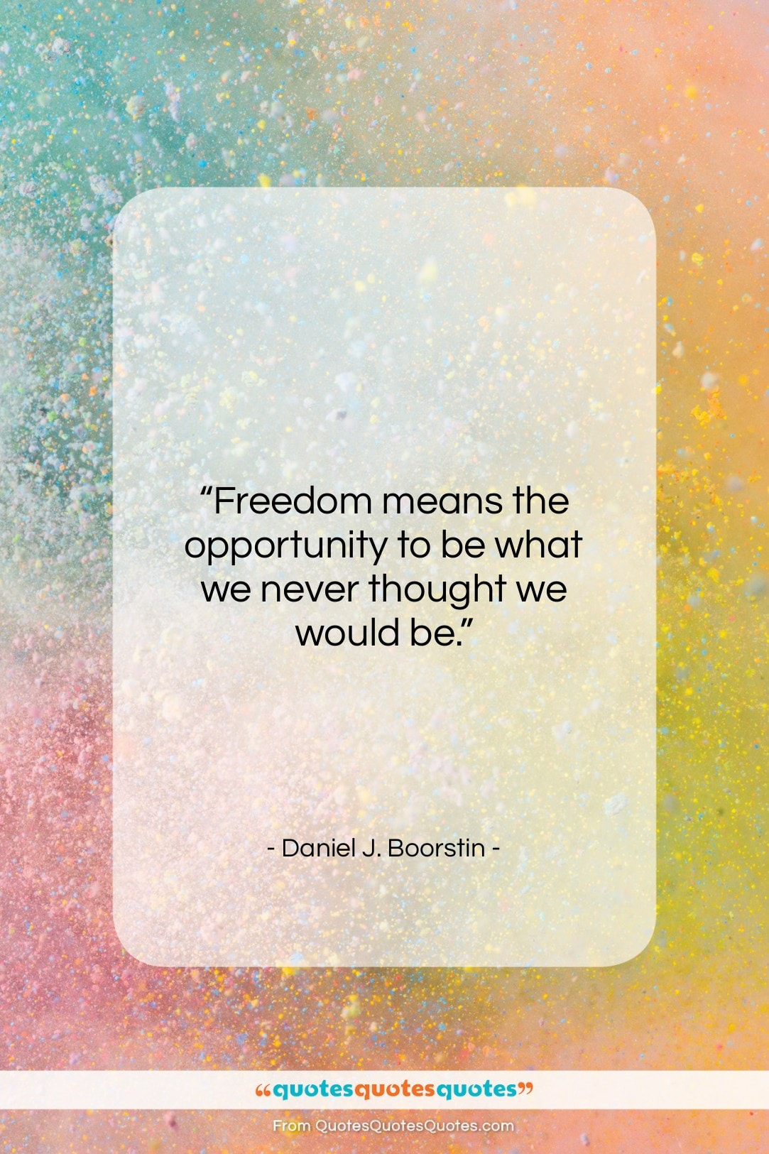 """Daniel J. Boorstin quote: """"Freedom means the opportunity to be what…""""- at QuotesQuotesQuotes.com"""