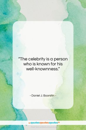 """Daniel J. Boorstin quote: """"The celebrity is a person who is…""""- at QuotesQuotesQuotes.com"""