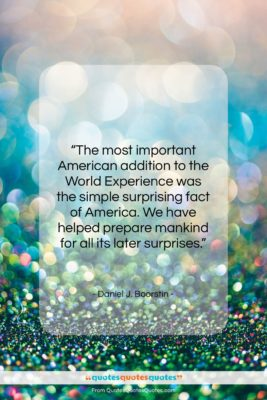 """Daniel J. Boorstin quote: """"The most important American addition to the…""""- at QuotesQuotesQuotes.com"""