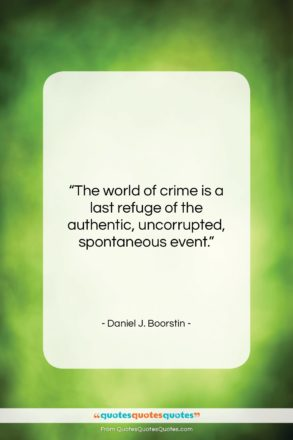 """Daniel J. Boorstin quote: """"The world of crime is a last…""""- at QuotesQuotesQuotes.com"""