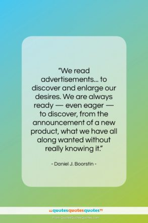"""Daniel J. Boorstin quote: """"We read advertisements… to discover and enlarge…""""- at QuotesQuotesQuotes.com"""