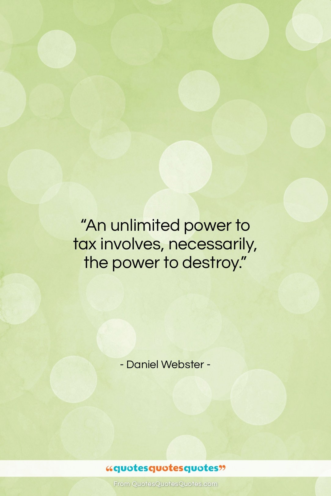 """Daniel Webster quote: """"An unlimited power to tax involves, necessarily,…""""- at QuotesQuotesQuotes.com"""