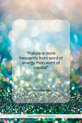 """Daniel Webster quote: """"Failure is more frequently from want of…""""- at QuotesQuotesQuotes.com"""