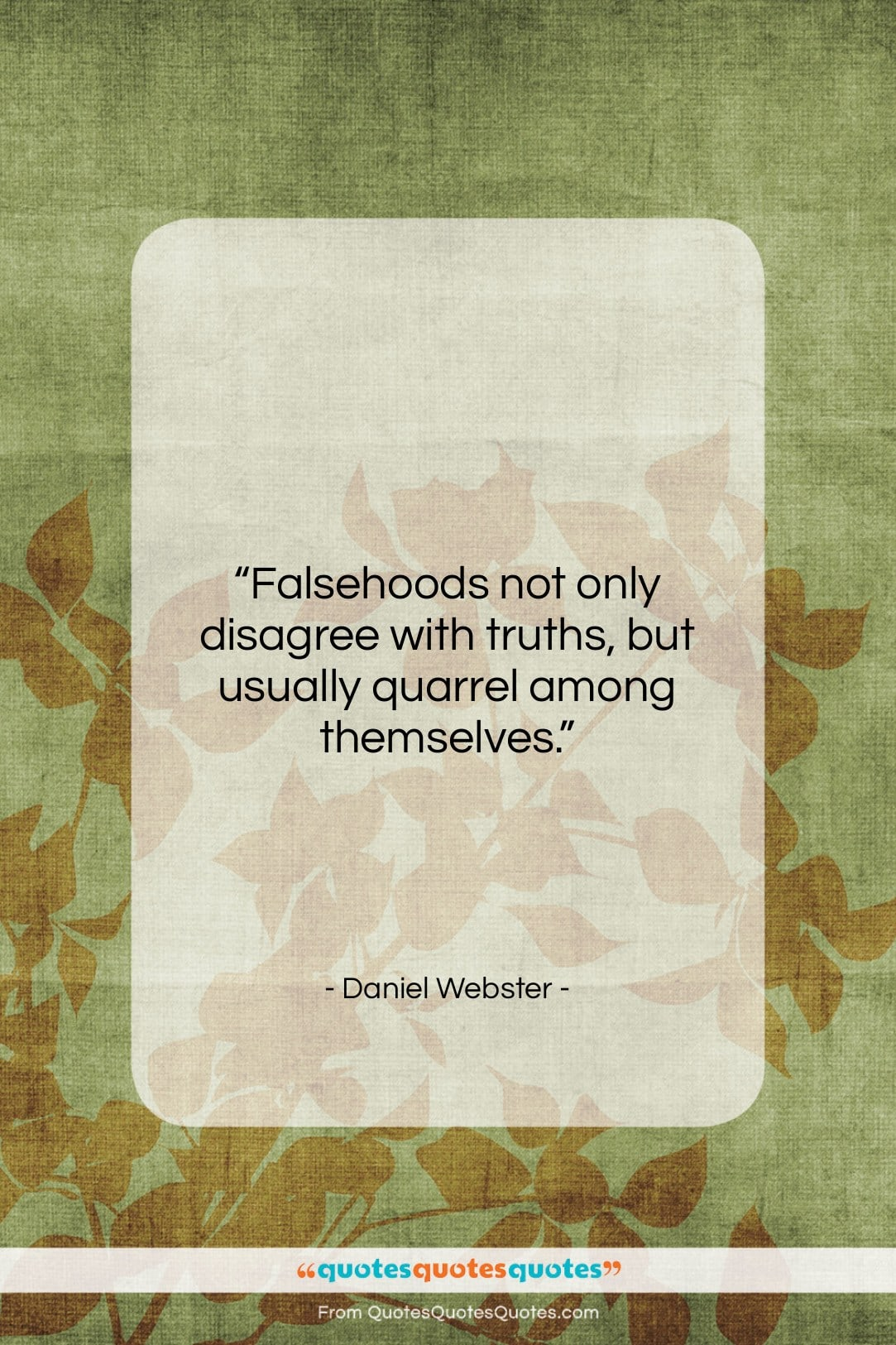 """Daniel Webster quote: """"Falsehoods not only disagree with truths, but…""""- at QuotesQuotesQuotes.com"""