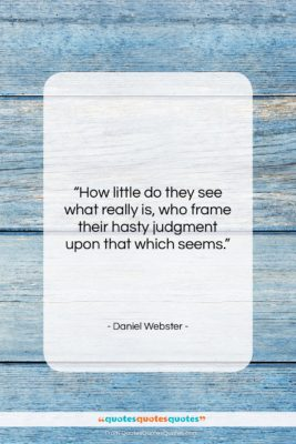 """Daniel Webster quote: """"How little do they see what really…""""- at QuotesQuotesQuotes.com"""