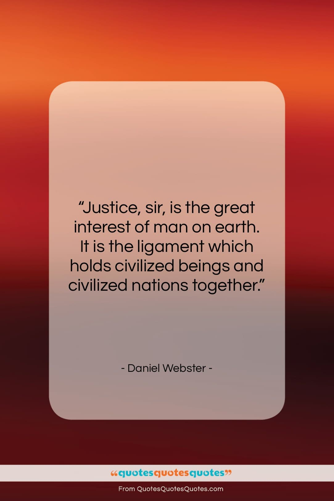 """Daniel Webster quote: """"Justice, sir, is the great interest of…""""- at QuotesQuotesQuotes.com"""