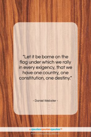 """Daniel Webster quote: """"Let it be borne on the flag…""""- at QuotesQuotesQuotes.com"""