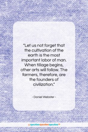 """Daniel Webster quote: """"Let us not forget that the cultivation…""""- at QuotesQuotesQuotes.com"""