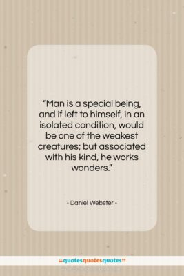 "Daniel Webster quote: ""Man is a special being, and if…""- at QuotesQuotesQuotes.com"