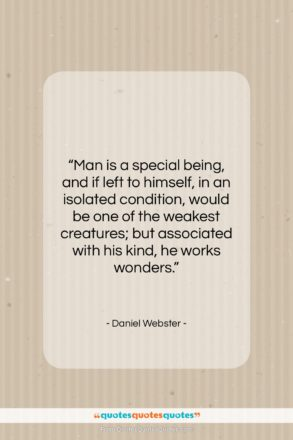 """Daniel Webster quote: """"Man is a special being, and if…""""- at QuotesQuotesQuotes.com"""