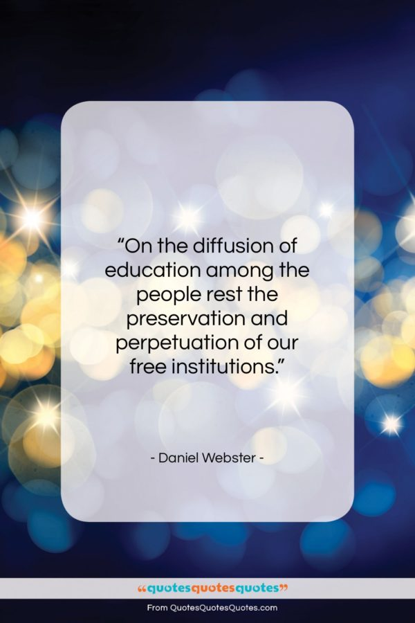 """Daniel Webster quote: """"On the diffusion of education among the…""""- at QuotesQuotesQuotes.com"""