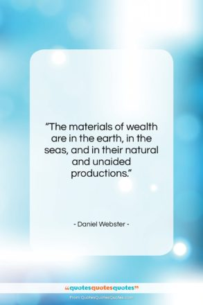 """Daniel Webster quote: """"The materials of wealth are in the…""""- at QuotesQuotesQuotes.com"""