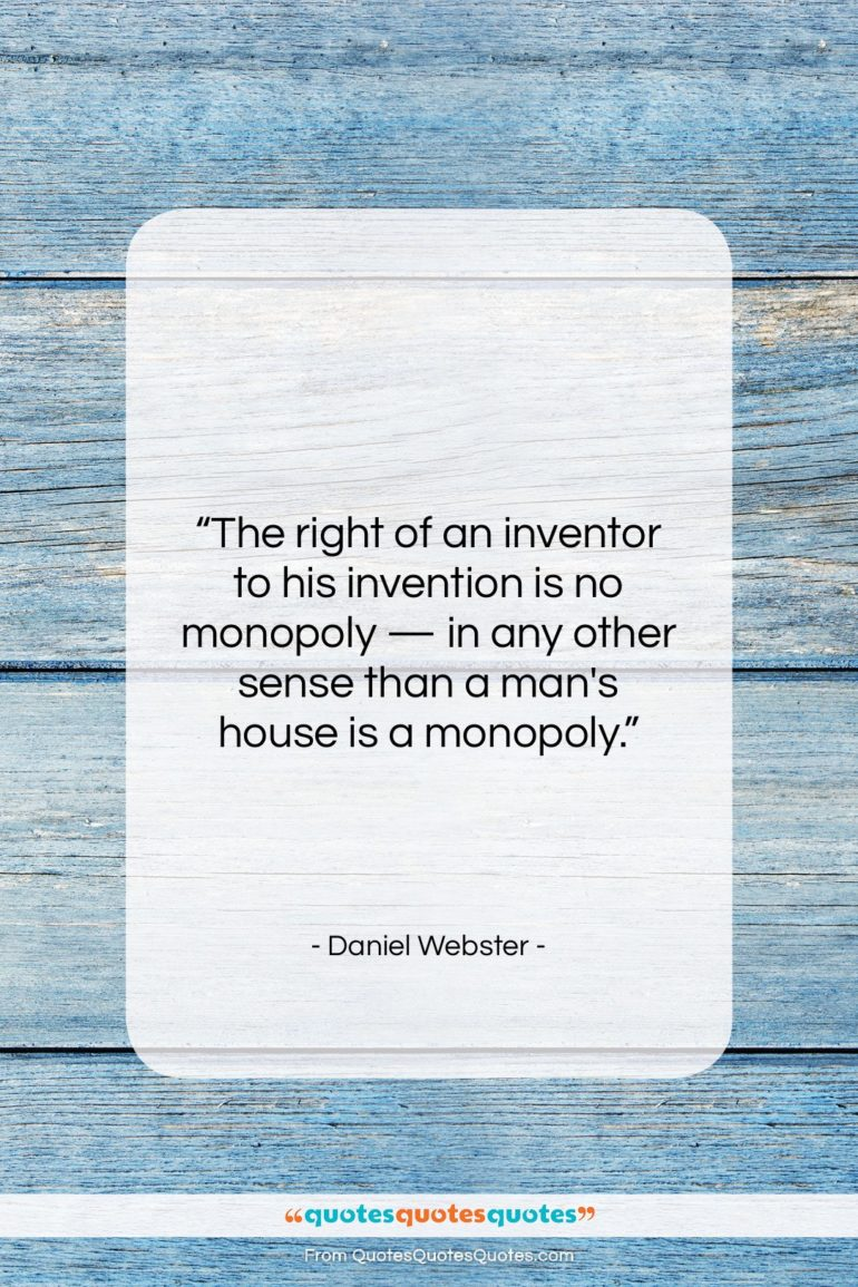 """Daniel Webster quote: """"The right of an inventor to his…""""- at QuotesQuotesQuotes.com"""