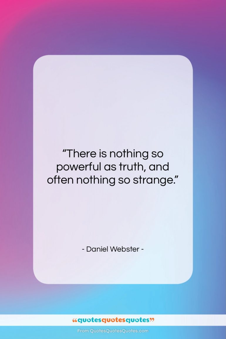 """Daniel Webster quote: """"There is nothing so powerful as truth,…""""- at QuotesQuotesQuotes.com"""