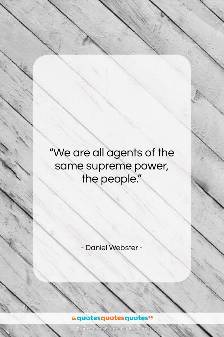 """Daniel Webster quote: """"We are all agents of the same…""""- at QuotesQuotesQuotes.com"""