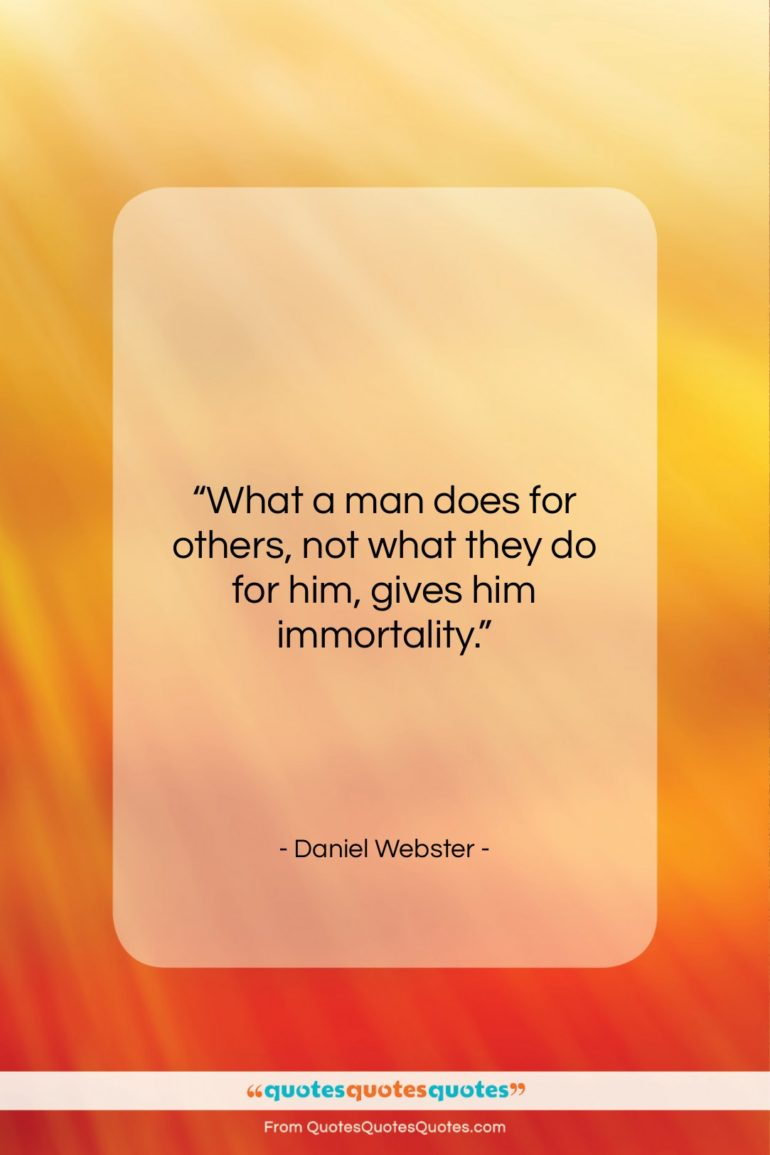 """Daniel Webster quote: """"What a man does for others, not…""""- at QuotesQuotesQuotes.com"""