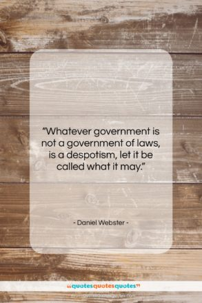 """Daniel Webster quote: """"Whatever government is not a government of…""""- at QuotesQuotesQuotes.com"""