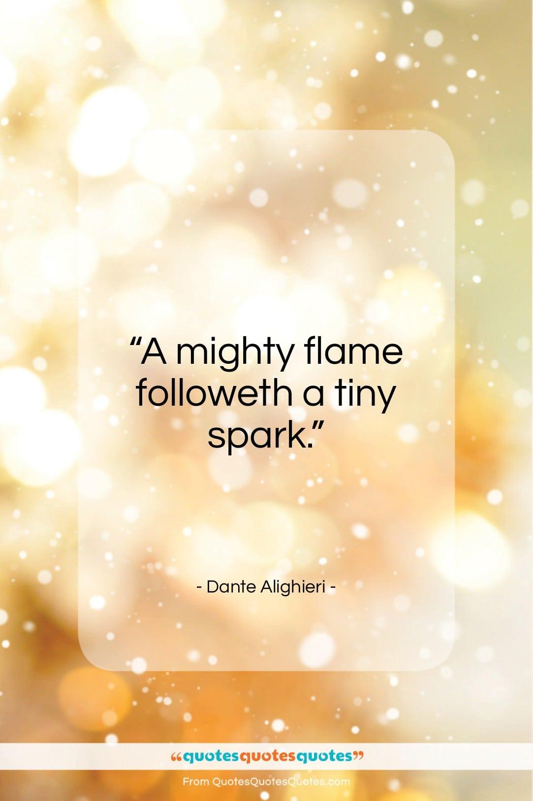 "Dante Alighieri quote: ""A mighty flame followeth a tiny spark…""- at QuotesQuotesQuotes.com"